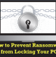 How to Prevent Ransomware From Locking Your PC