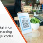 Practice vigilance when transacting through QR codes